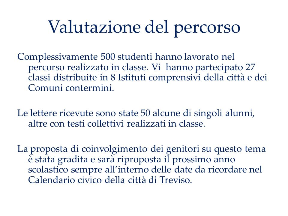 Valutazione del percorso Complessivamente 500 studenti hanno lavorato nel percorso realizzato in classe. Vi hanno partecipato 27 classi distribuite in