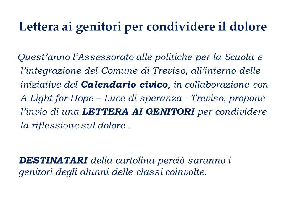 Lettera ai genitori per condividere il dolore Quest'anno l'Assessorato alle politiche per la Scuola e l'integrazione del Comune di Treviso, all'intern