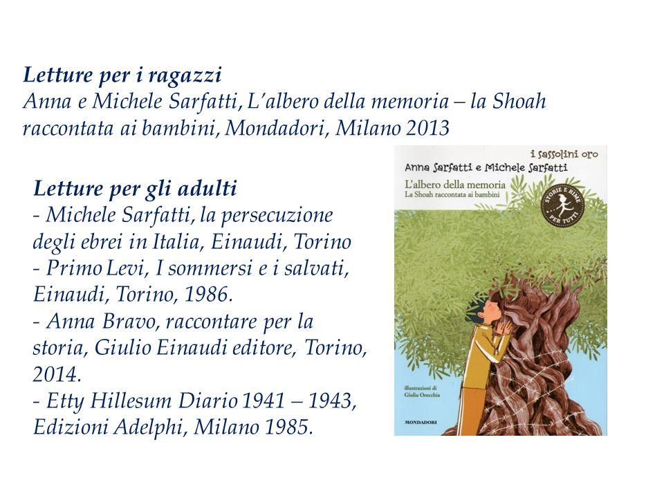 Letture per i ragazzi Anna e Michele Sarfatti, L'albero della memoria – la Shoah raccontata ai bambini, Mondadori, Milano 2013 Letture per gli adulti