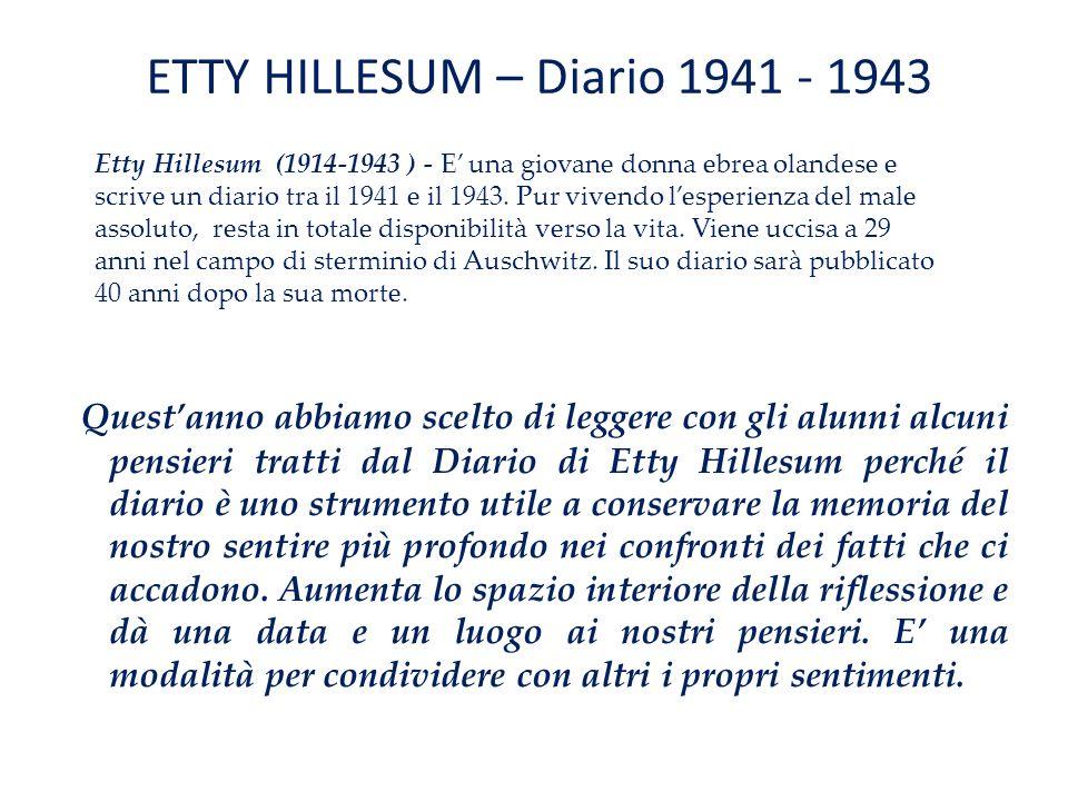 ETTY HILLESUM – Diario 1941 - 1943 Quest'anno abbiamo scelto di leggere con gli alunni alcuni pensieri tratti dal Diario di Etty Hillesum perché il di