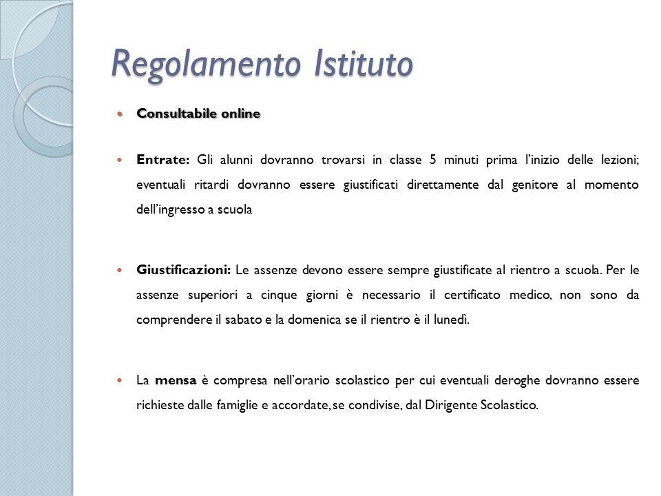 Regolamento Istituto Consultabile online Consultabile online Entrate: Gli alunni dovranno trovarsi in classe 5 minuti prima l'inizio delle lezioni; ev
