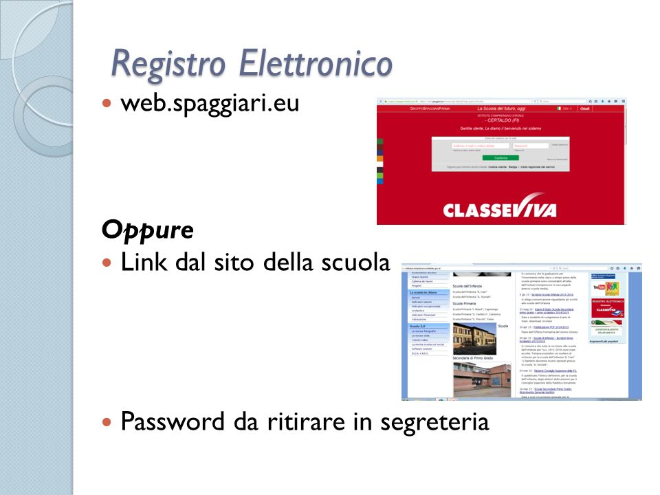 Registro Elettronico web.spaggiari.eu Oppure Link dal sito della scuola Password da ritirare in segreteria