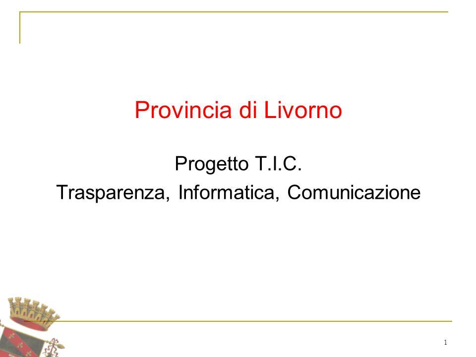 1 Provincia di Livorno Progetto T.I.C. Trasparenza, Informatica, Comunicazione