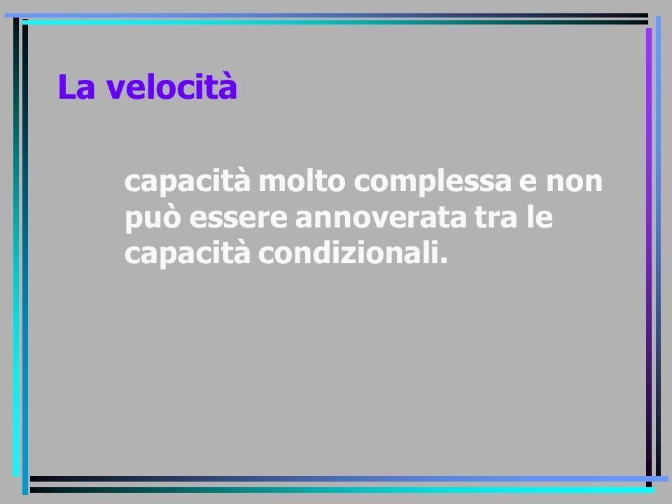 La velocità capacità molto complessa e non può essere annoverata tra le capacità condizionali.