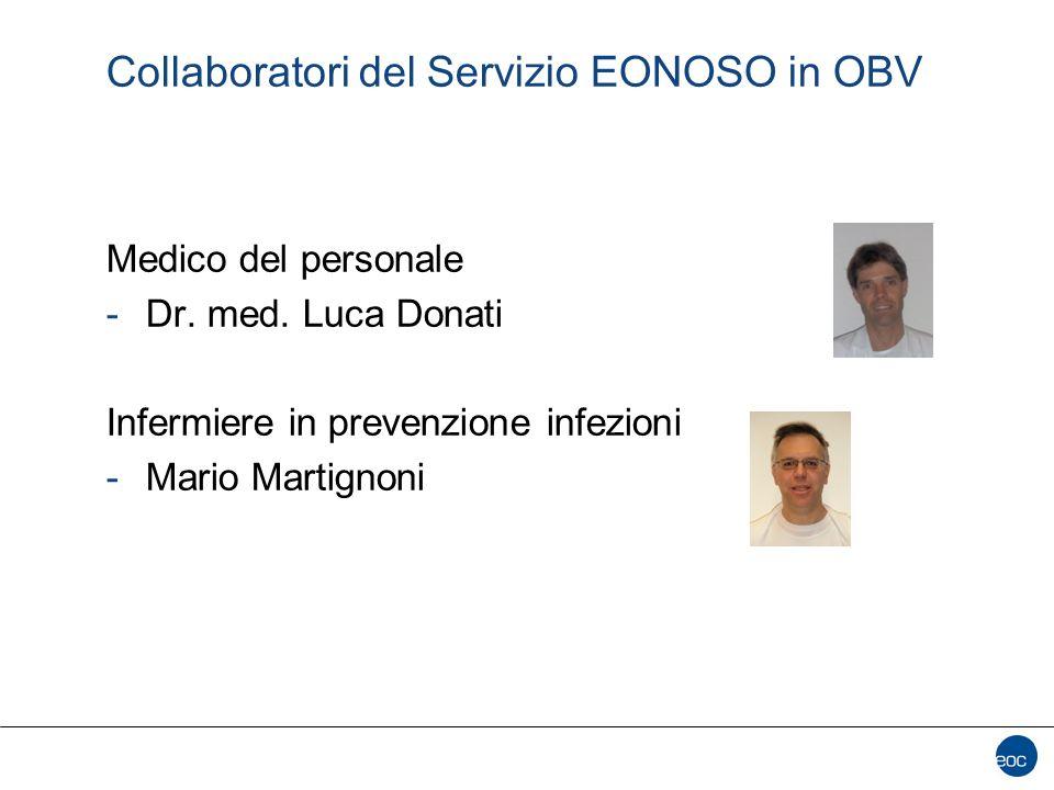 Collaboratori del Servizio EONOSO in OBV Medico del personale -Dr. med. Luca Donati Infermiere in prevenzione infezioni -Mario Martignoni