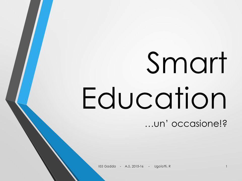 Smart Education …un' occasione!? IISS Gadda - A.S. 2015-16 - Ugolotti. R1