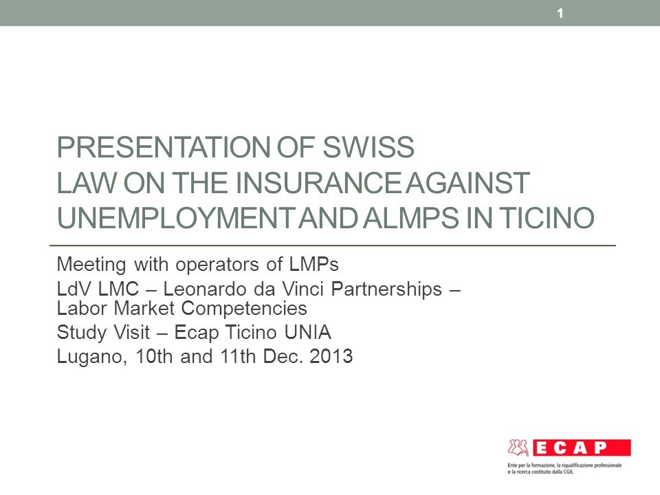 PRESENTATION OF SWISS LAW ON THE INSURANCE AGAINST UNEMPLOYMENT AND ALMPS IN TICINO Meeting with operators of LMPs LdV LMC – Leonardo da Vinci Partner