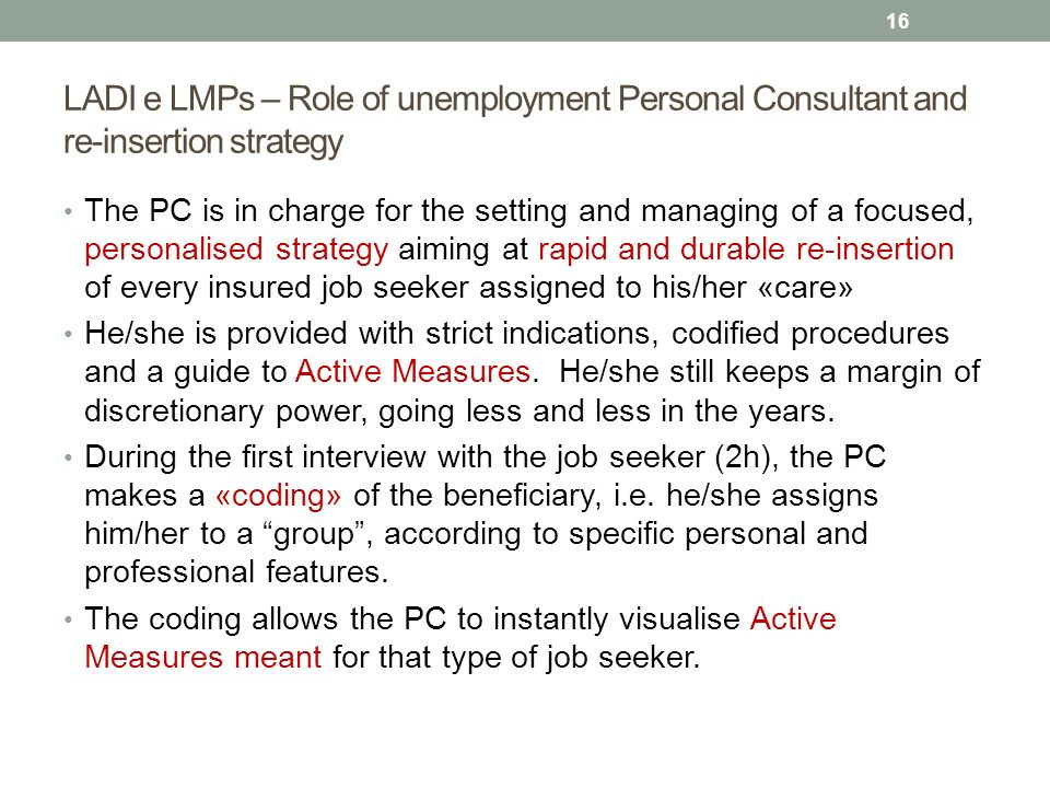 LADI e LMPs – Role of unemployment Personal Consultant and re-insertion strategy The PC is in charge for the setting and managing of a focused, person