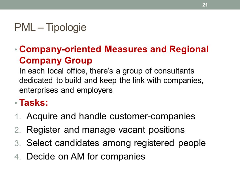 PML – Tipologie Company-oriented Measures and Regional Company Group In each local office, there's a group of consultants dedicated to build and keep
