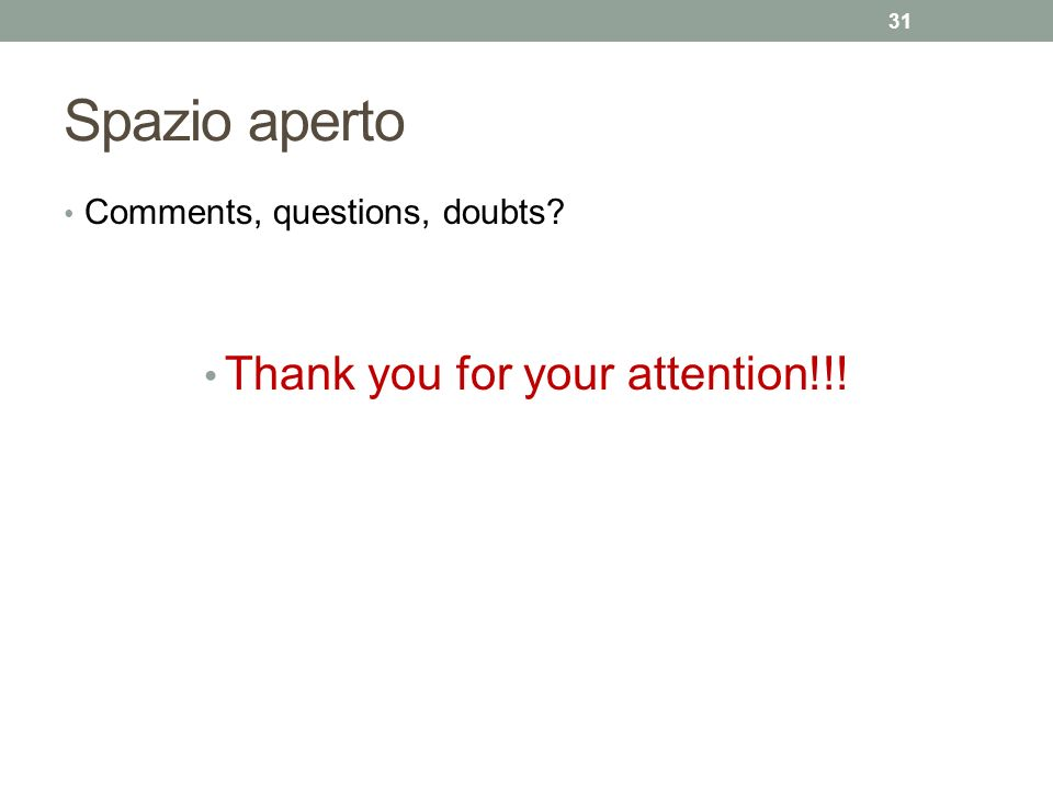 Spazio aperto Comments, questions, doubts? Thank you for your attention!!! 31