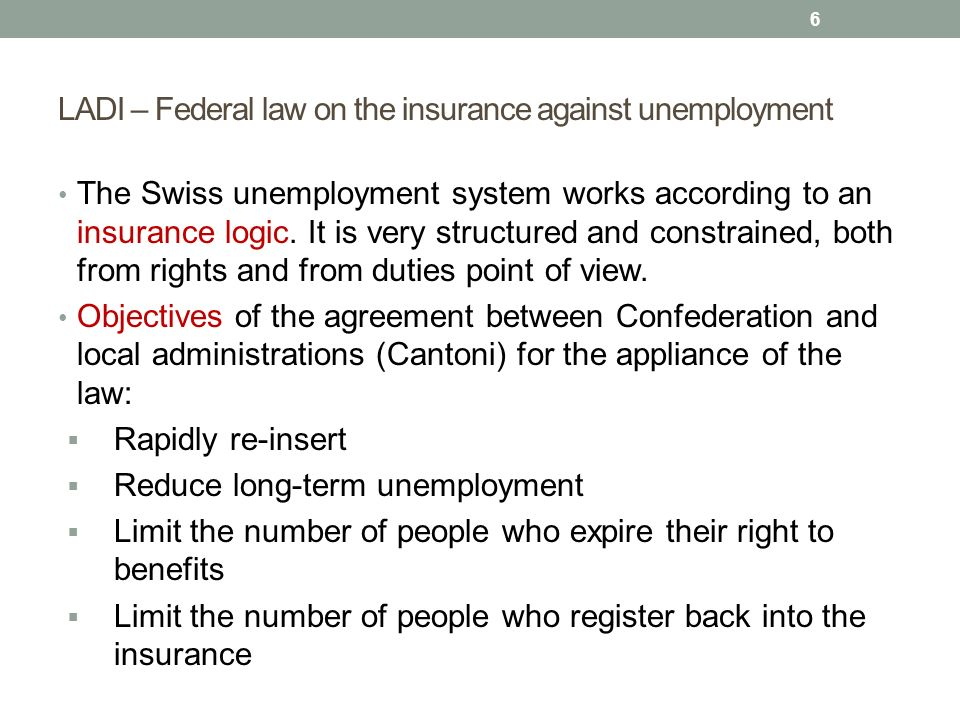 LADI – Federal law on the insurance against unemployment The Swiss unemployment system works according to an insurance logic. It is very structured an