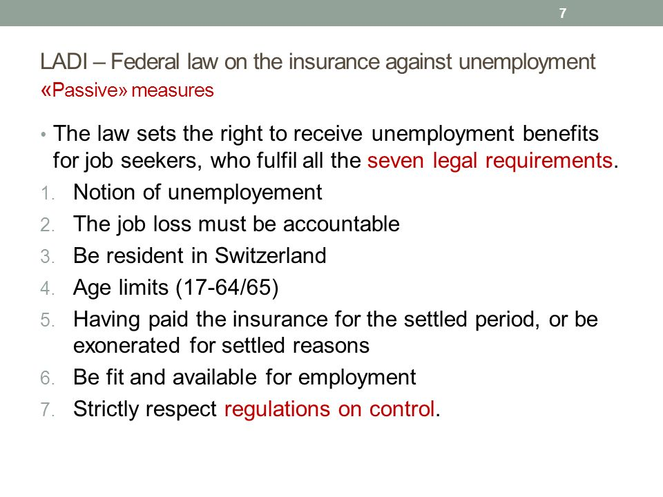 LADI – Federal law on the insurance against unemployment « Passive» measures The law sets the right to receive unemployment benefits for job seekers,