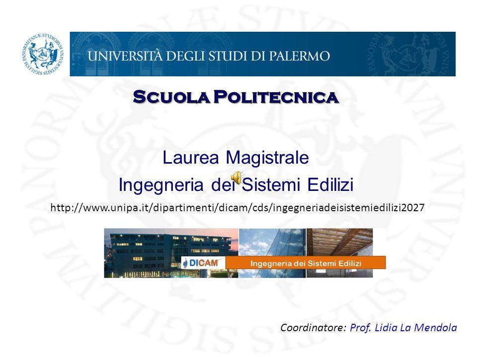 Laurea Magistrale Ingegneria dei Sistemi Edilizi http://www.unipa.it/dipartimenti/dicam/cds/ingegneriadeisistemiedilizi2027 Coordinatore: Prof.