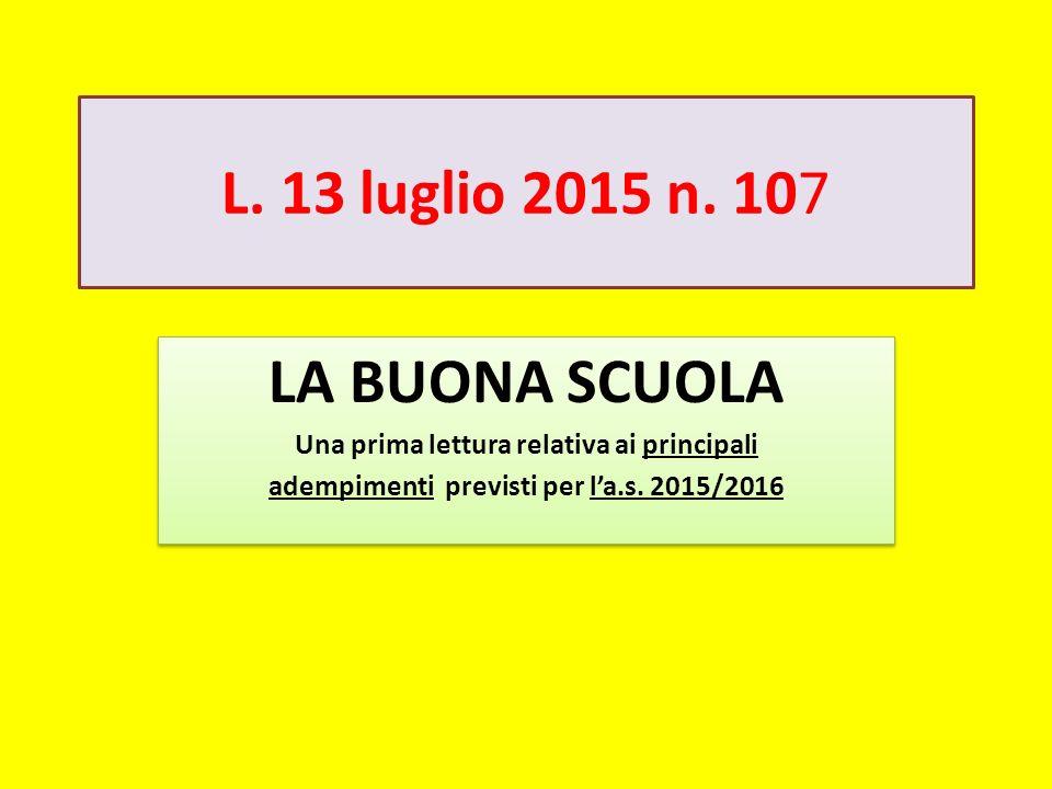 L. 13 luglio 2015 n. 107 LA BUONA SCUOLA Una prima lettura relativa ai principali adempimenti previsti per l'a.s. 2015/2016 LA BUONA SCUOLA Una prima