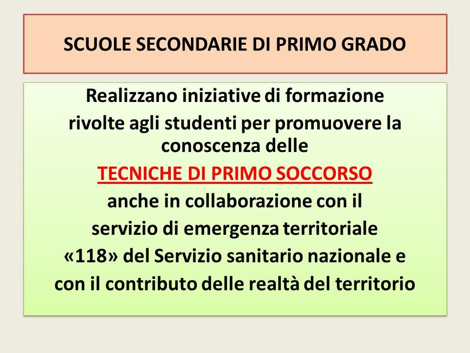SCUOLE SECONDARIE DI PRIMO GRADO Realizzano iniziative di formazione rivolte agli studenti per promuovere la conoscenza delle TECNICHE DI PRIMO SOCCOR