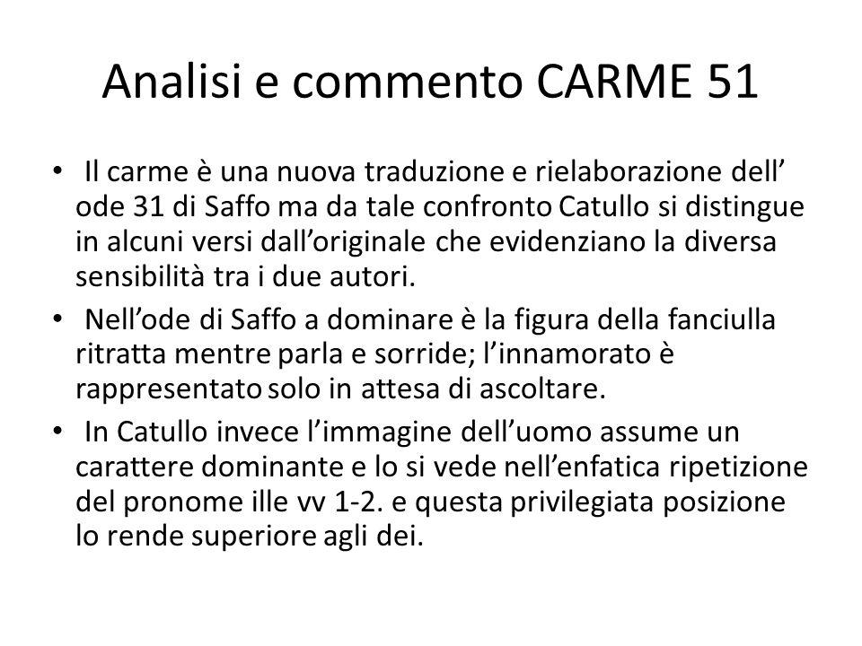 Analisi e commento CARME 51 Il carme è una nuova traduzione e rielaborazione dell' ode 31 di Saffo ma da tale confronto Catullo si distingue in alcuni