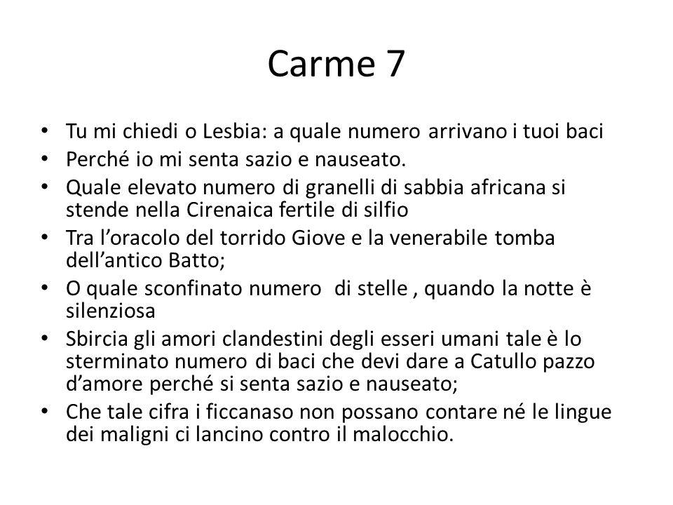 Carme 7 Tu mi chiedi o Lesbia: a quale numero arrivano i tuoi baci Perché io mi senta sazio e nauseato. Quale elevato numero di granelli di sabbia afr