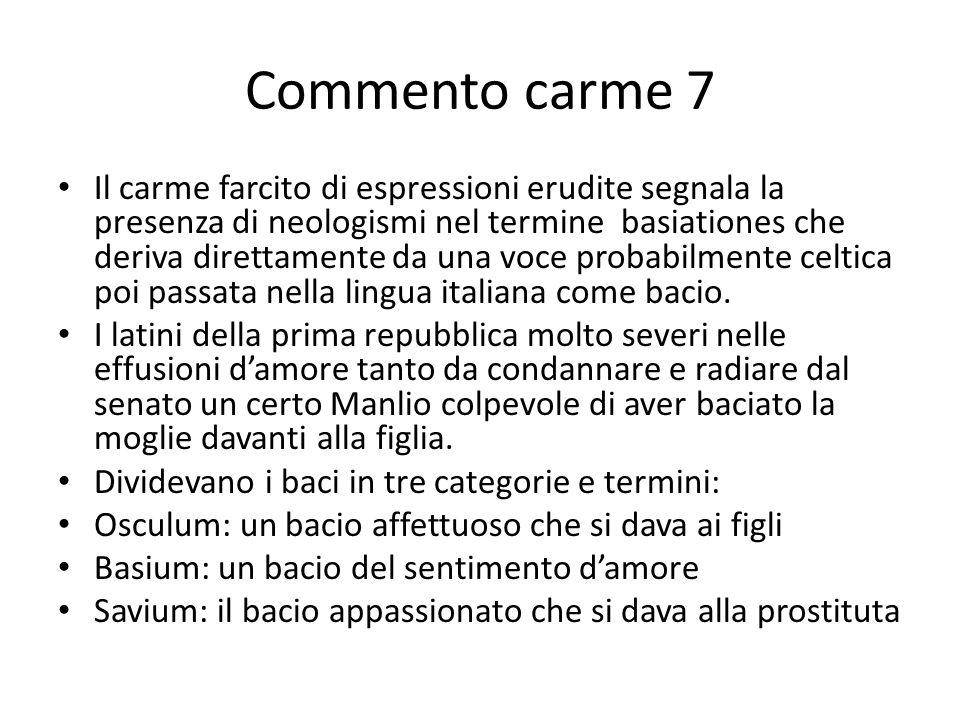 Commento carme 7 Il carme farcito di espressioni erudite segnala la presenza di neologismi nel termine basiationes che deriva direttamente da una voce