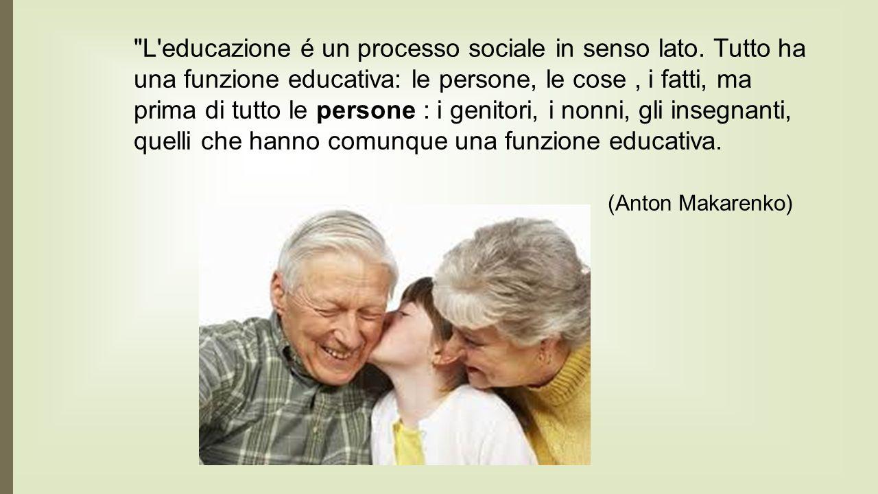 L educazione é un processo sociale in senso lato.