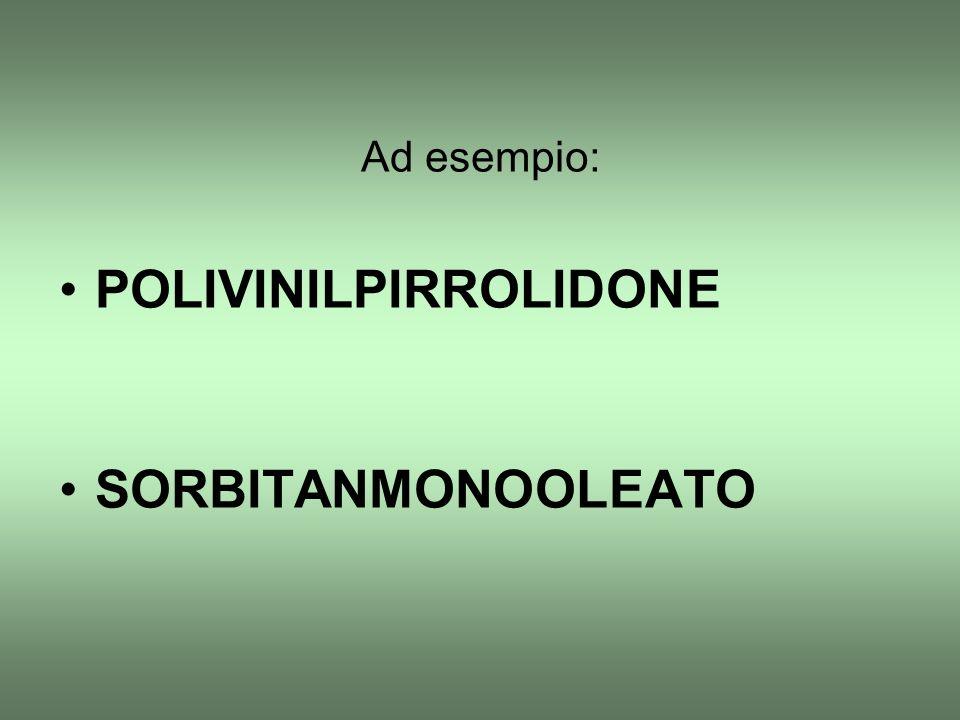 Ad esempio: POLIVINILPIRROLIDONE SORBITANMONOOLEATO