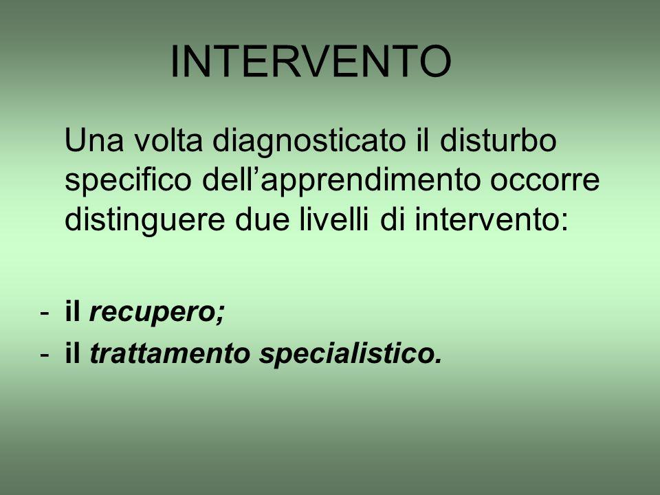 Una volta diagnosticato il disturbo specifico dell'apprendimento occorre distinguere due livelli di intervento: -il recupero; -il trattamento speciali