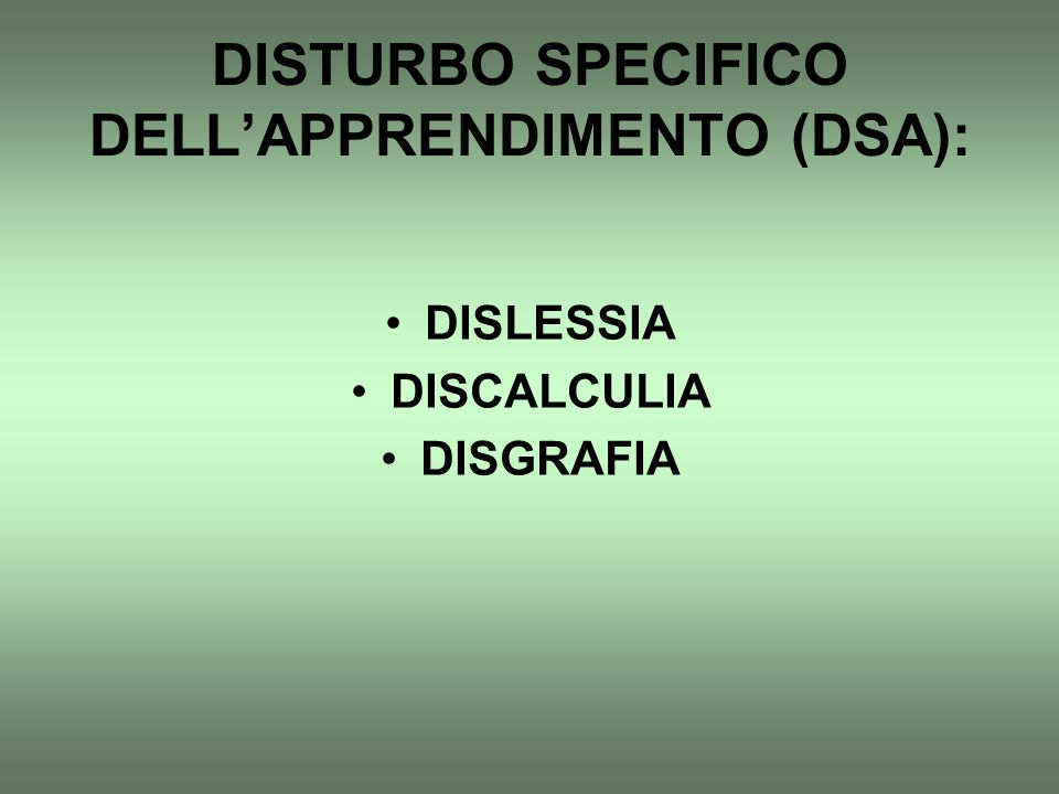 DISTURBO SPECIFICO DELL'APPRENDIMENTO (DSA): DISLESSIA DISCALCULIA DISGRAFIA