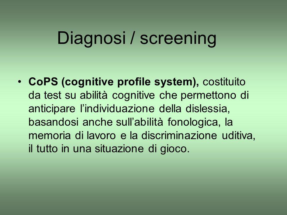 Diagnosi / screening CoPS (cognitive profile system), costituito da test su abilità cognitive che permettono di anticipare l'individuazione della disl