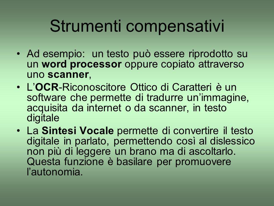 Strumenti compensativi Ad esempio: un testo può essere riprodotto su un word processor oppure copiato attraverso uno scanner, L'OCR-Riconoscitore Otti