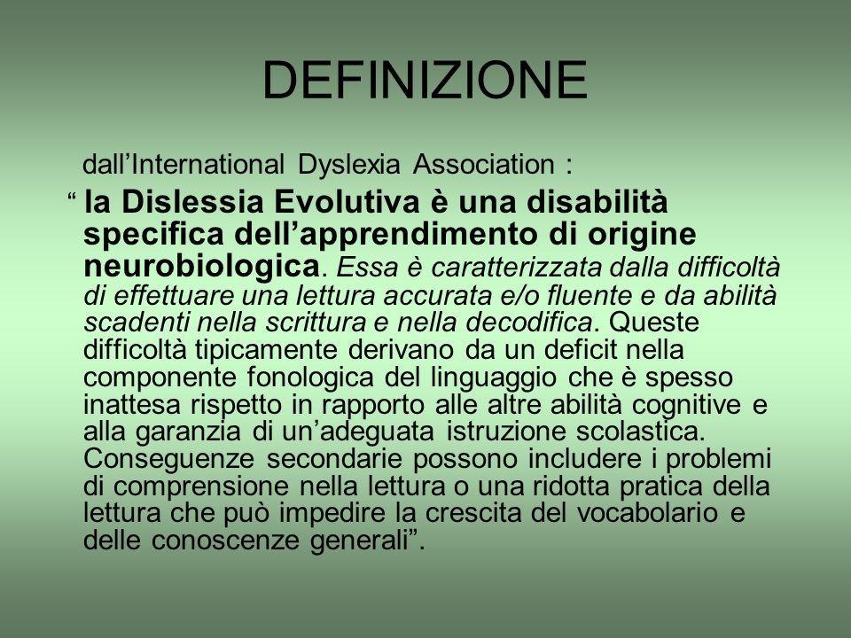 """DEFINIZIONE dall'International Dyslexia Association : """" la Dislessia Evolutiva è una disabilità specifica dell'apprendimento di origine neurobiologica"""