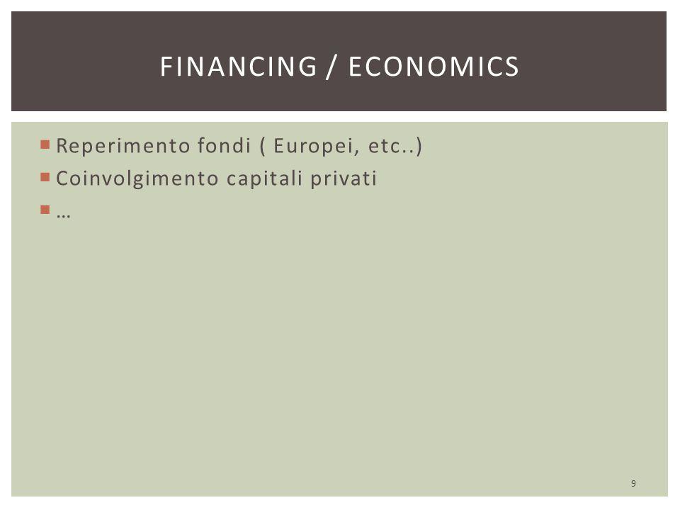  Reperimento fondi ( Europei, etc..)  Coinvolgimento capitali privati  … 9 FINANCING / ECONOMICS