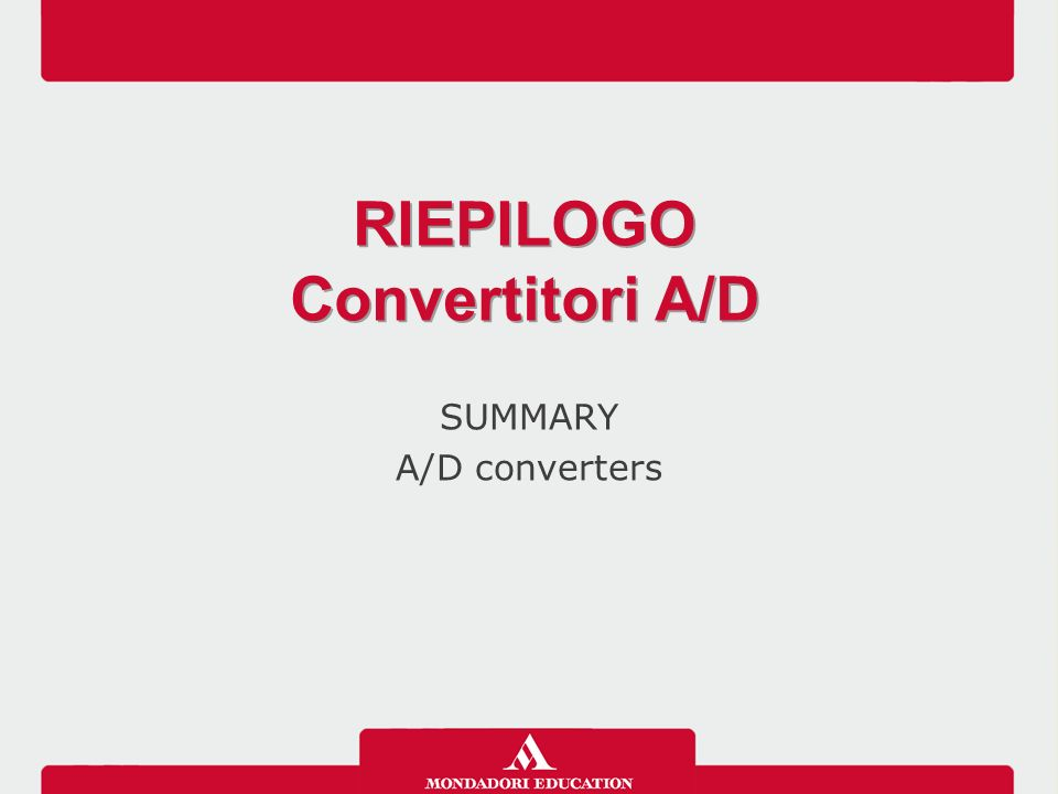 SUMMARY A/D converters RIEPILOGO Convertitori A/D RIEPILOGO Convertitori A/D