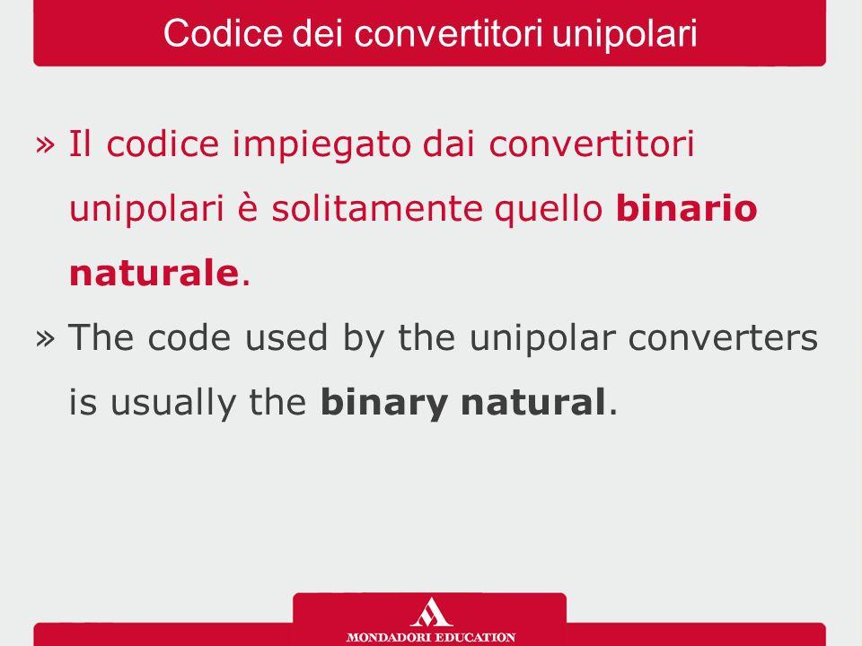 »Il codice impiegato dai convertitori unipolari è solitamente quello binario naturale.