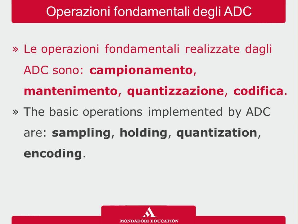 »Le operazioni fondamentali realizzate dagli ADC sono: campionamento, mantenimento, quantizzazione, codifica.
