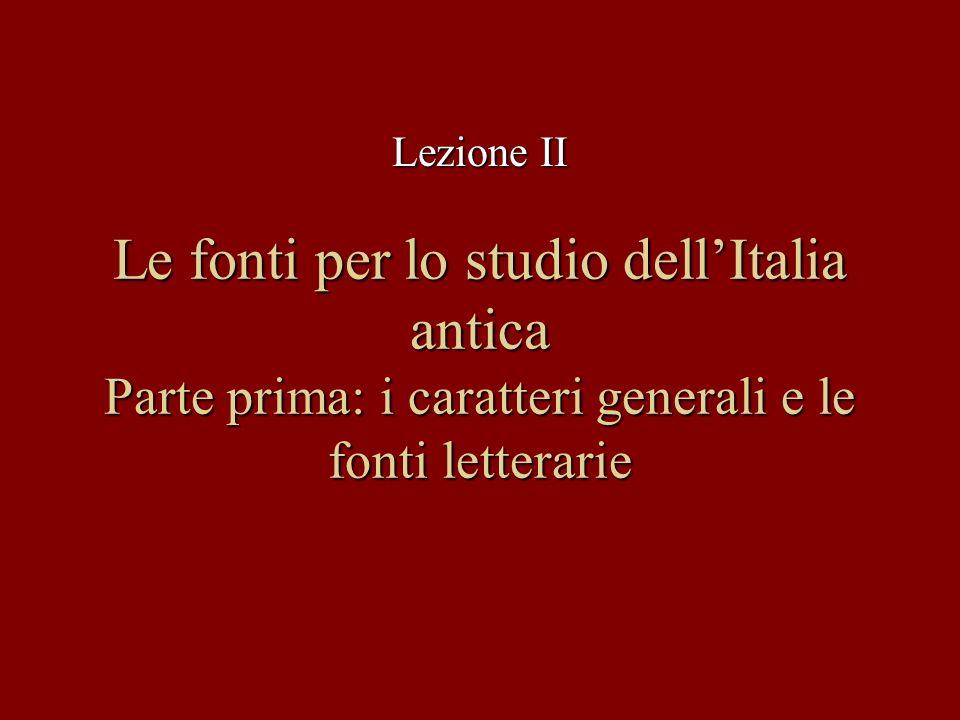 Le fonti per lo studio dell'Italia antica Parte prima: i caratteri generali e le fonti letterarie Lezione II
