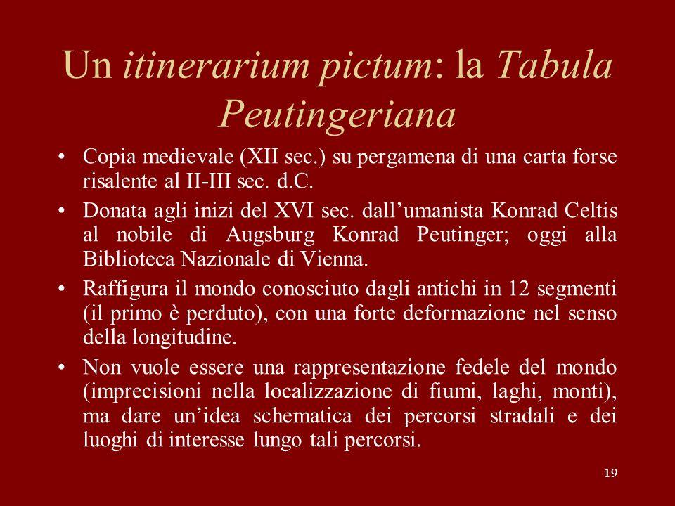 19 Un itinerarium pictum: la Tabula Peutingeriana Copia medievale (XII sec.) su pergamena di una carta forse risalente al II-III sec.