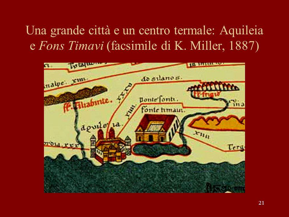 21 Una grande città e un centro termale: Aquileia e Fons Timavi (facsimile di K. Miller, 1887)