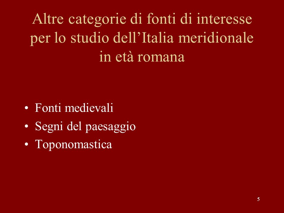 5 Altre categorie di fonti di interesse per lo studio dell'Italia meridionale in età romana Fonti medievali Segni del paesaggio Toponomastica