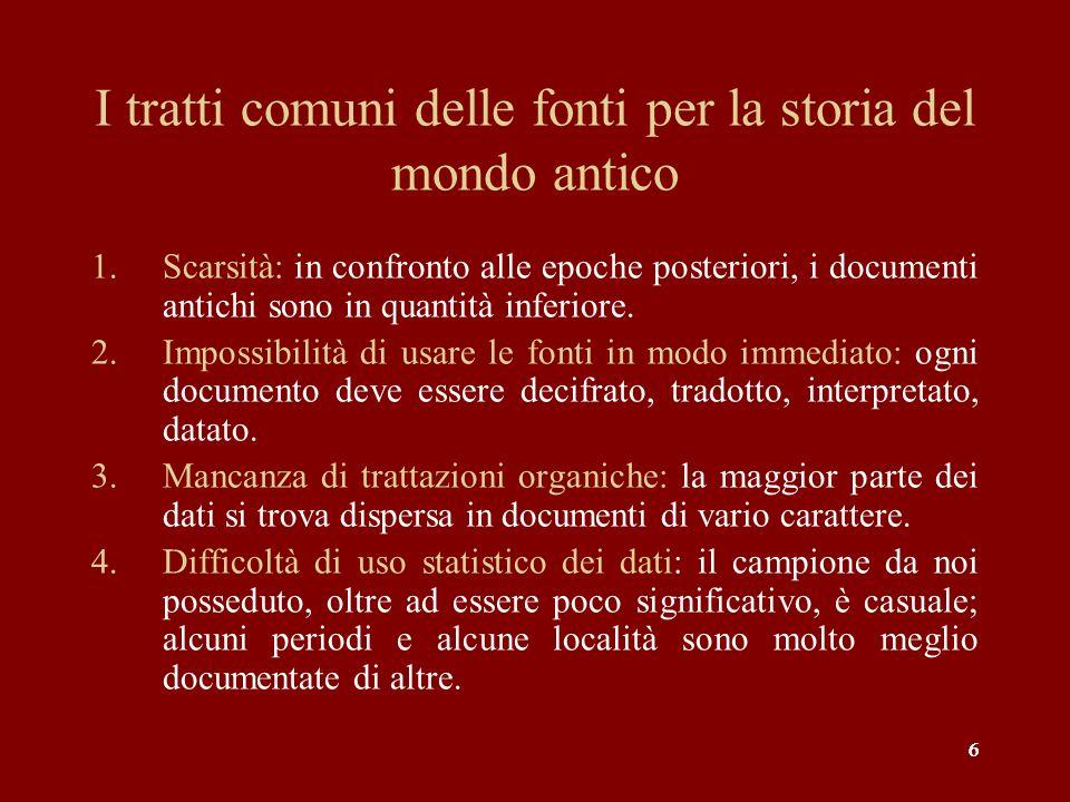 666 I tratti comuni delle fonti per la storia del mondo antico 1.Scarsità: in confronto alle epoche posteriori, i documenti antichi sono in quantità inferiore.