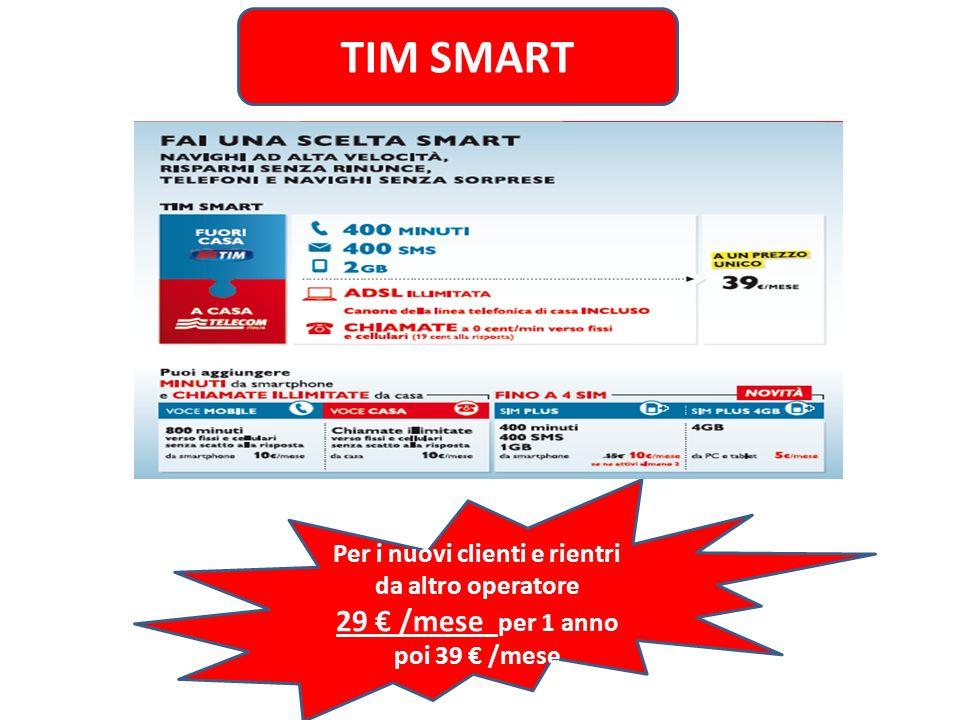 TIM SMART Per i nuovi clienti e rientri da altro operatore 29 € /mese per 1 anno poi 39 € /mese