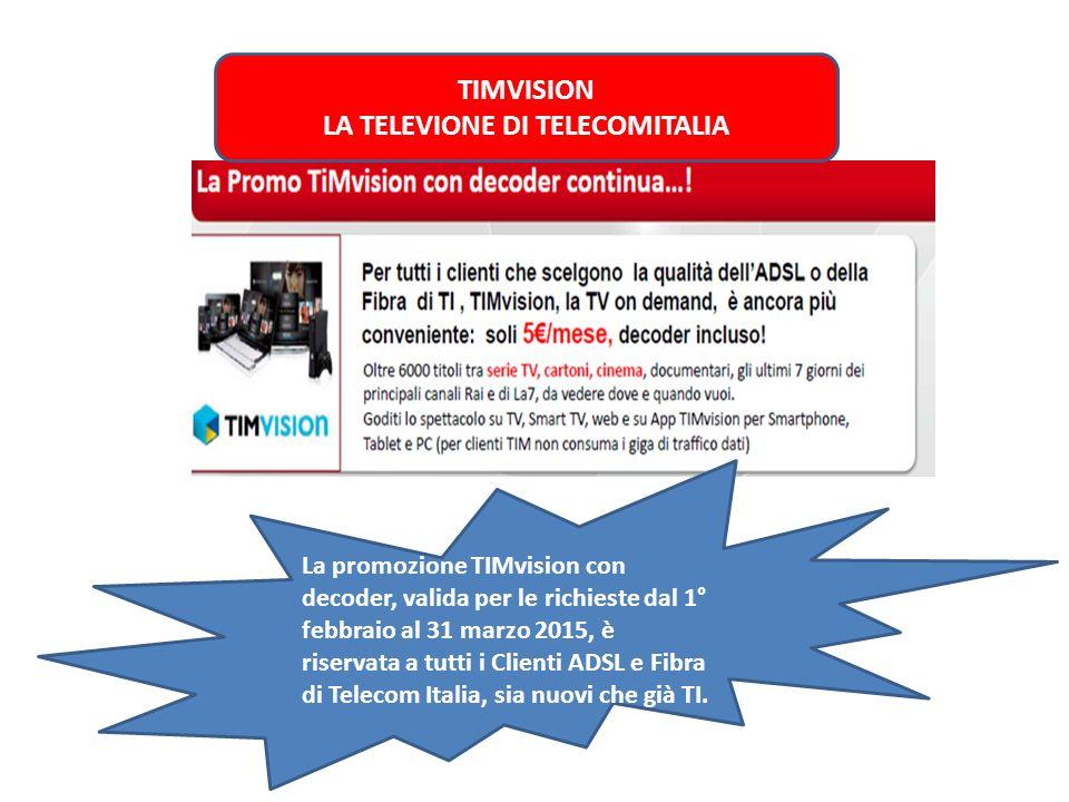 TIMVISION LA TELEVIONE DI TELECOMITALIA La promozione TIMvision con decoder, valida per le richieste dal 1° febbraio al 31 marzo 2015, è riservata a t