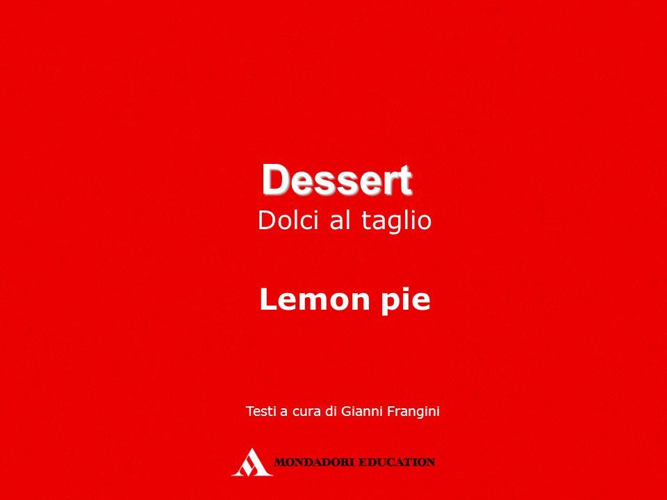 Dessert Dolci al taglio Lemon pie Testi a cura di Gianni Frangini