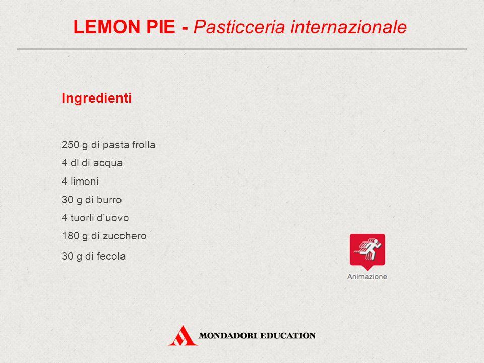 Ingredienti 250 g di pasta frolla 4 dl di acqua 4 limoni 30 g di burro 4 tuorli d'uovo 180 g di zucchero 30 g di fecola LEMON PIE - Pasticceria internazionale