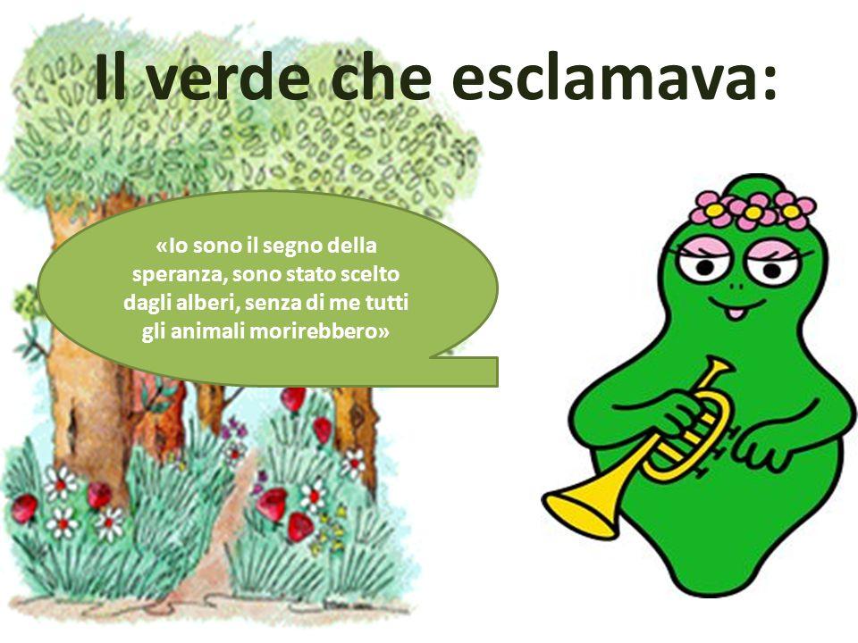 Il verde che esclamava: «Io sono il segno della speranza, sono stato scelto dagli alberi, senza di me tutti gli animali morirebbero»