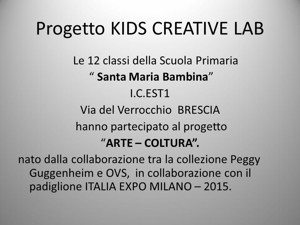 """Progetto KIDS CREATIVE LAB Le 12 classi della Scuola Primaria """" Santa Maria Bambina"""" I.C.EST1 Via del Verrocchio BRESCIA hanno partecipato al progetto"""