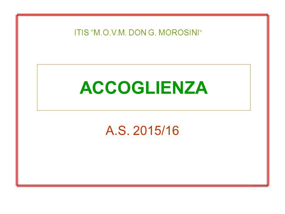 ACCOGLIENZA A.S. 2015/16 ITIS M.O.V.M. DON G. MOROSINI