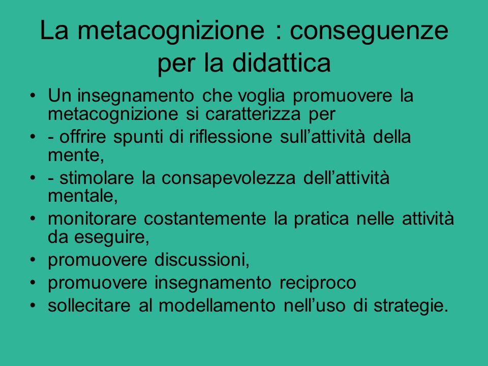 La metacognizione : conseguenze per la didattica Un insegnamento che voglia promuovere la metacognizione si caratterizza per - offrire spunti di rifle