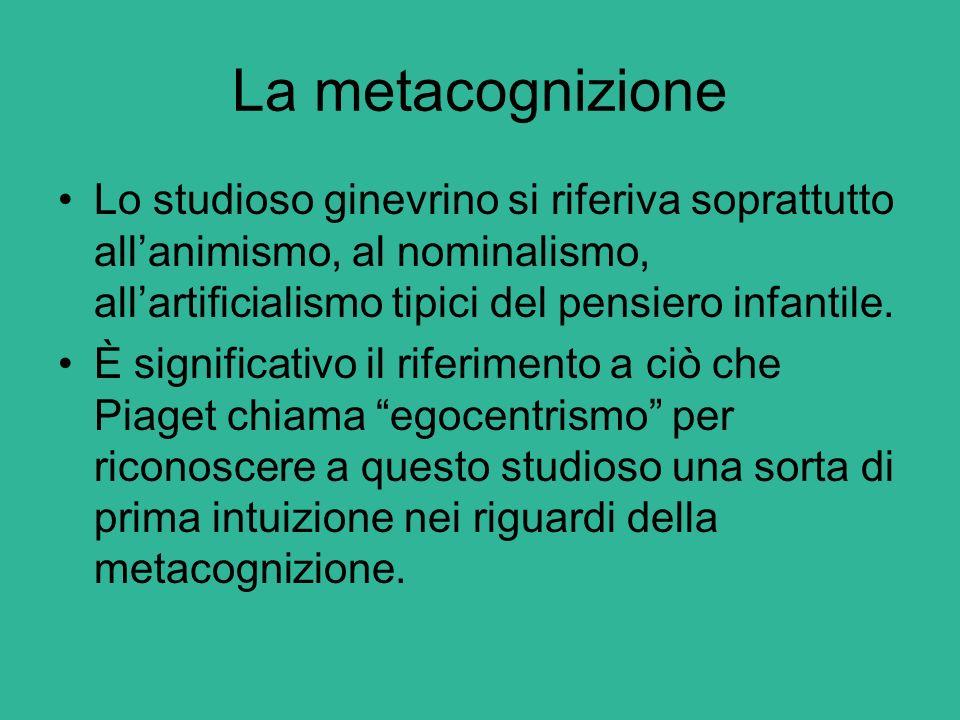 La metacognizione Lo studioso ginevrino si riferiva soprattutto all'animismo, al nominalismo, all'artificialismo tipici del pensiero infantile. È sign