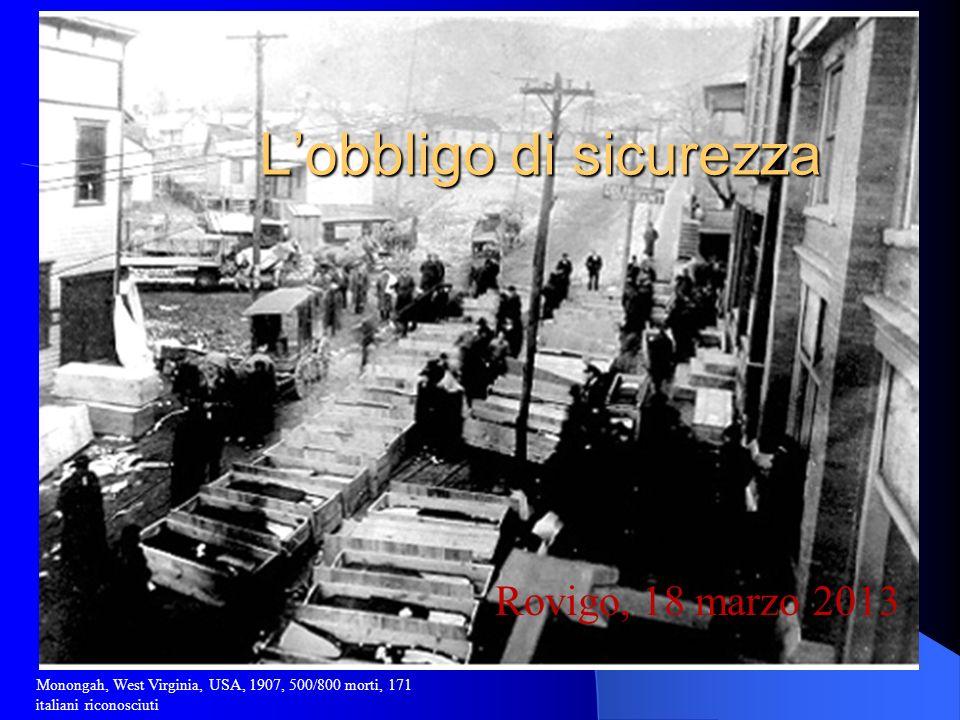 L'obbligo di sicurezza Rovigo, 18 marzo 2013 Monongah, West Virginia, USA, 1907, 500/800 morti, 171 italiani riconosciuti