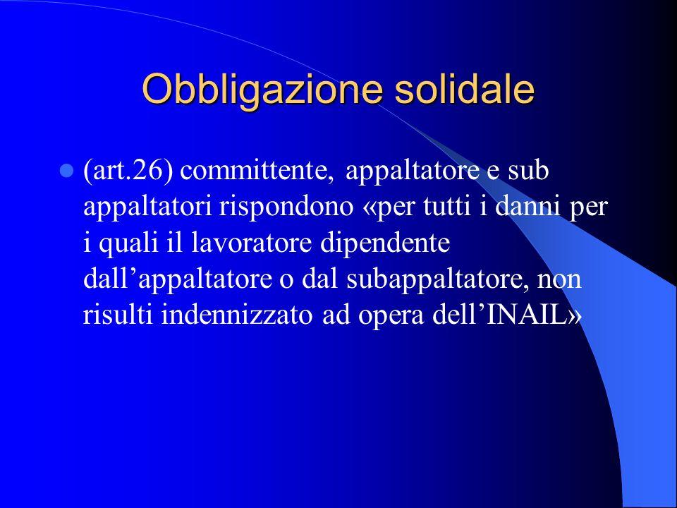 Obbligazione solidale (art.26) committente, appaltatore e sub appaltatori rispondono «per tutti i danni per i quali il lavoratore dipendente dall'appaltatore o dal subappaltatore, non risulti indennizzato ad opera dell'INAIL»