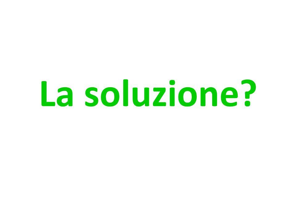 La soluzione?